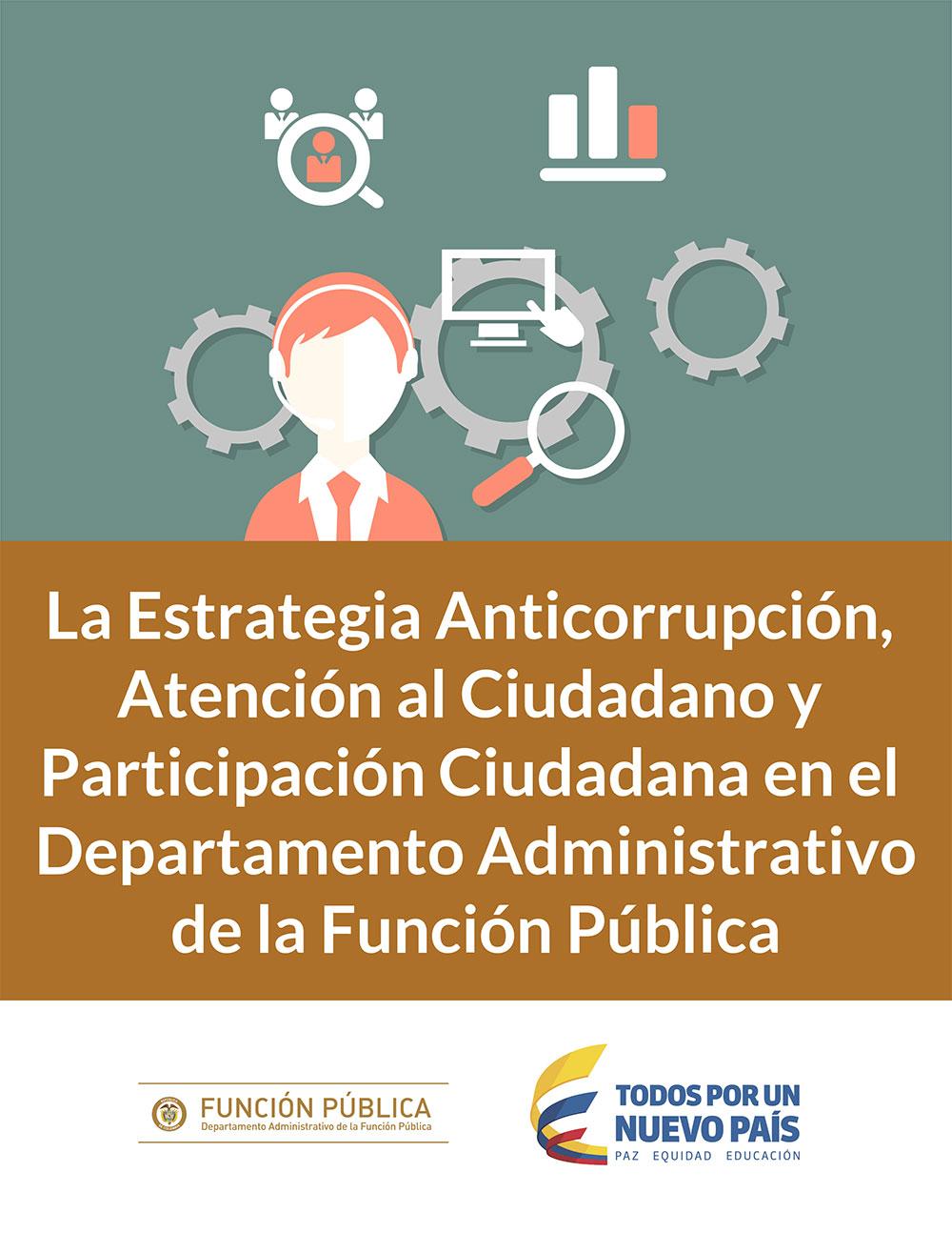 La Estrategia Anticorrupción, Atención al Ciudadano y Participación Ciudadana en el Departamento Administrativo de la Función Pública.
