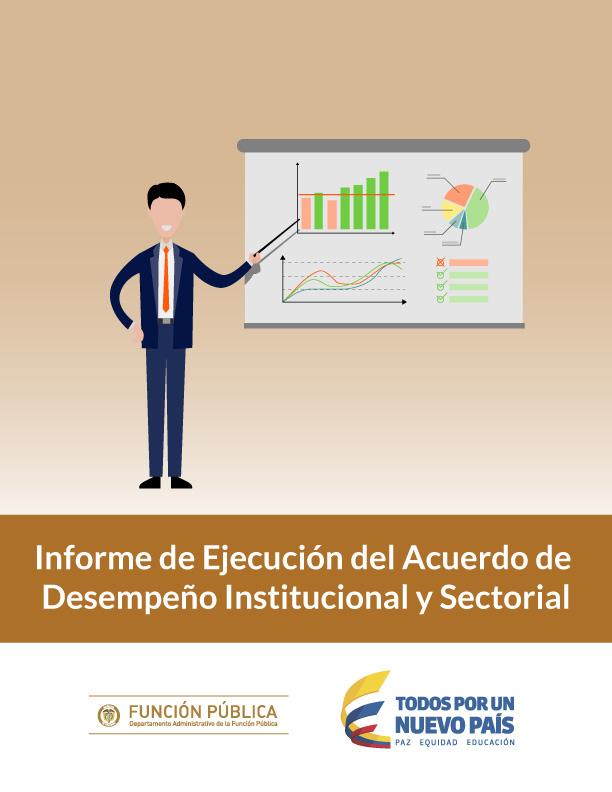 Informe de Ejecución del Acuerdo de Desempeño Institucional y Sectorial